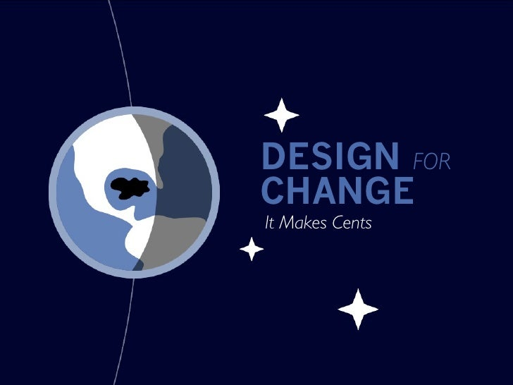 DESIGN FORCHANGEIt Makes Cents