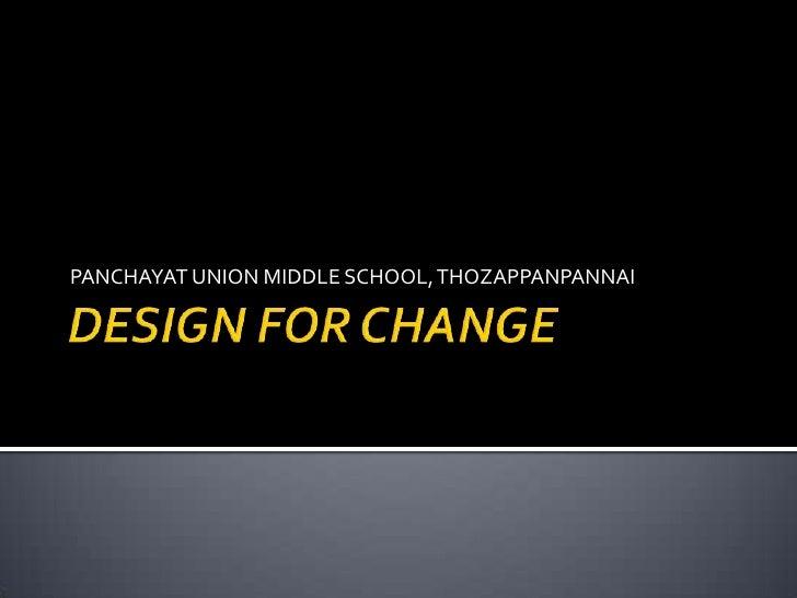 DESIGN FOR CHANGE<br />PANCHAYAT UNION MIDDLE SCHOOL, THOZAPPANPANNAI<br />