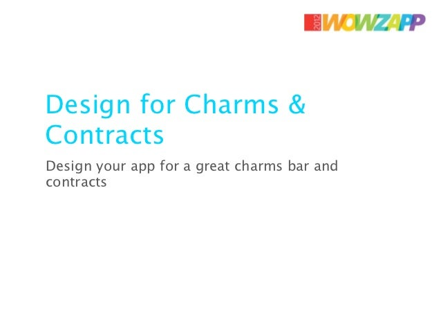 Design for Charms &ContractsDesign your app for a great charms bar andcontracts