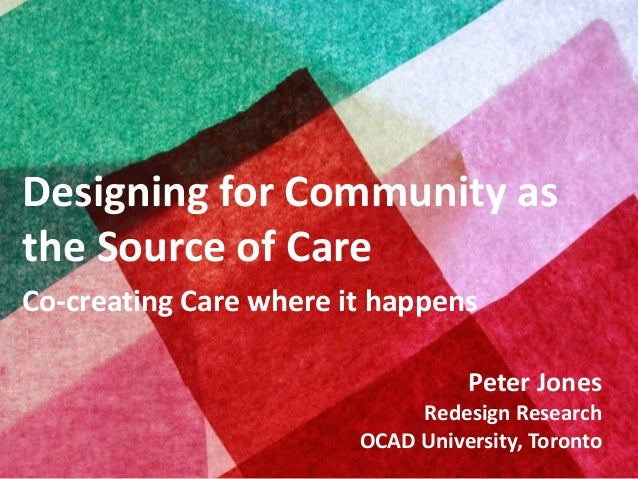 Copyright © 2012, Peter JonesDesigning for Community asthe Source of CareCo-creating Care where it happensPeter JonesRedes...