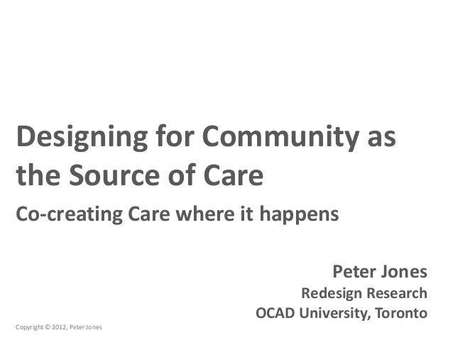 Designing for Community asthe Source of CareCo-creating Care where it happens                                          Pet...