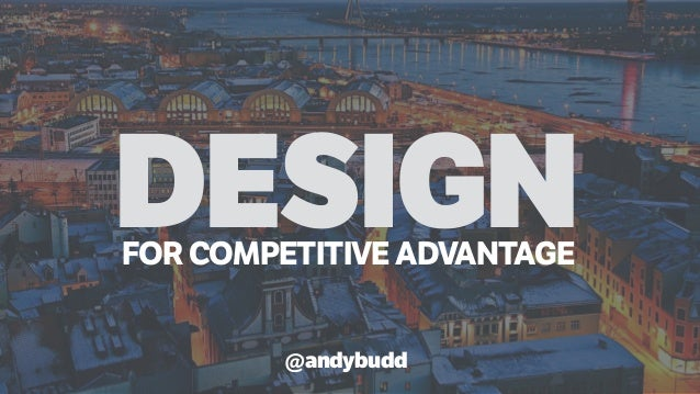 DESIGNFOR COMPETITIVE ADVANTAGE @andybudd