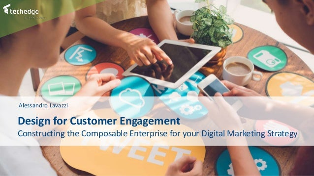 1 Design for Customer Engagement Constructing the Composable Enterprise for your Digital Marketing Strategy Alessandro Lav...