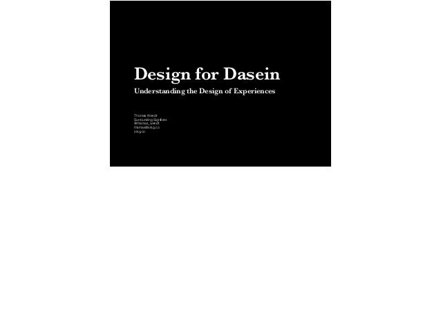 Design for Dasein Understanding the Design of Experiences Thomas Wendt Surrounding Signifiers @thomas_wendt thomas@srsg.co ...
