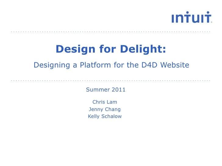 Design for Delight:<br />Designing a Platform for the D4D Website <br />Summer 2011<br />Chris Lam<br />Jenny Chang<br />K...