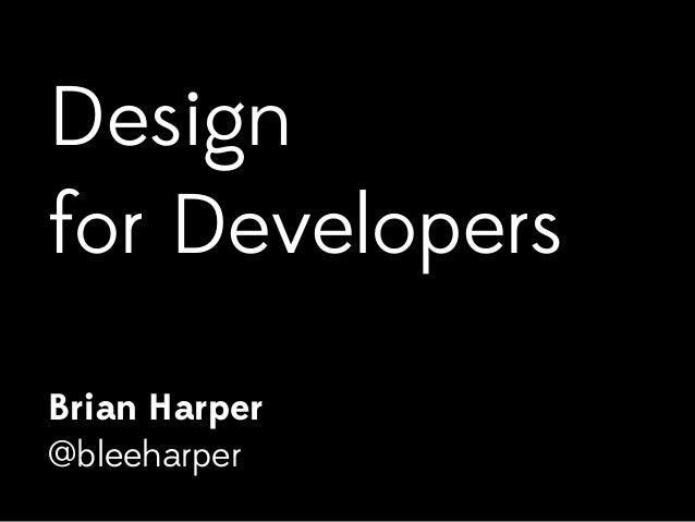 Design  for Developers  Brian Harper  @bleeharper