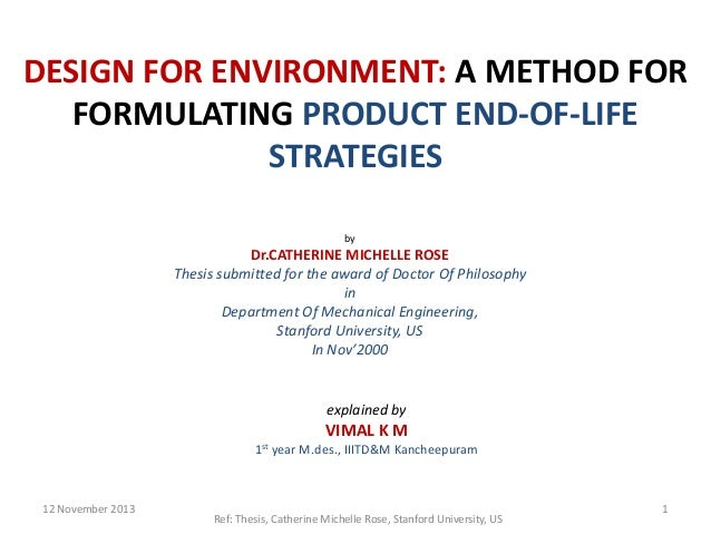 DESIGN FOR ENVIRONMENT: A METHOD FOR FORMULATING PRODUCT END-OF-LIFE STRATEGIES by  Dr.CATHERINE MICHELLE ROSE Thesis subm...