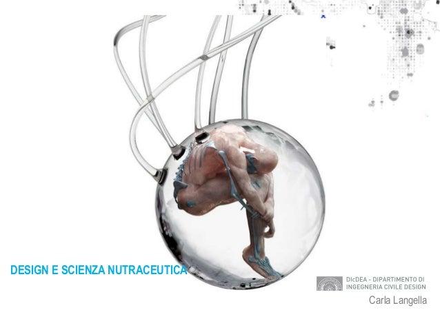 DESIGN E SCIENZA NUTRACEUTICA Carla Langella