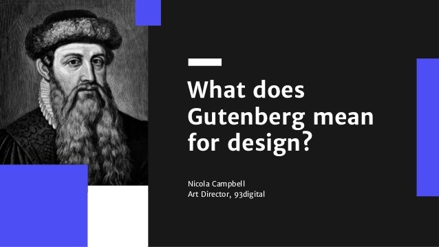 What does Gutenberg mean for design? Nicola Campbell Art Director, 93digital