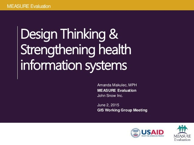 MEASURE Evaluation Design Thinking & Strengthening health information systems Amanda Makulec, MPH MEASURE Evaluation John ...