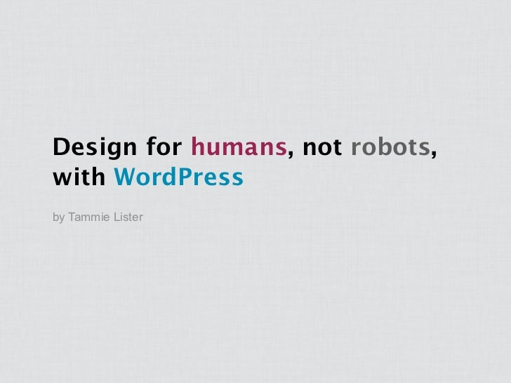 Design for humans, not robots,with WordPressby Tammie Lister