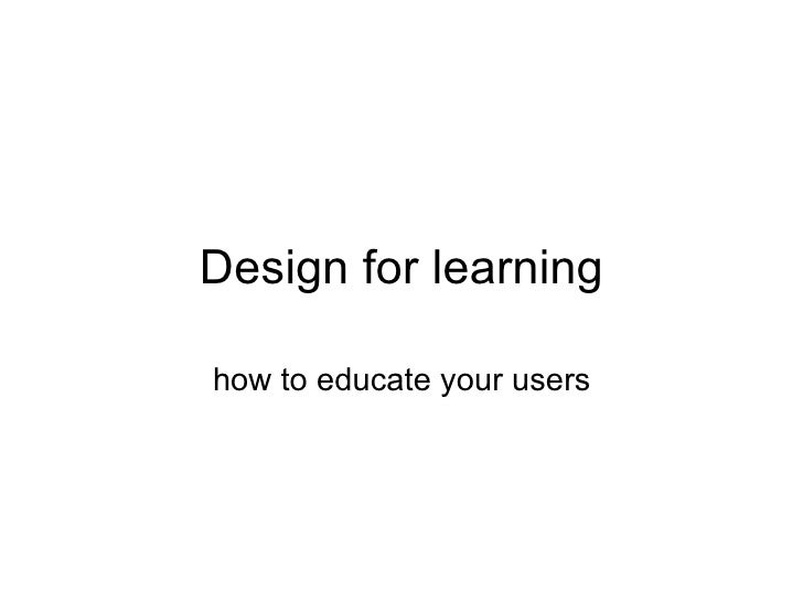 Design for learning how to educate your users