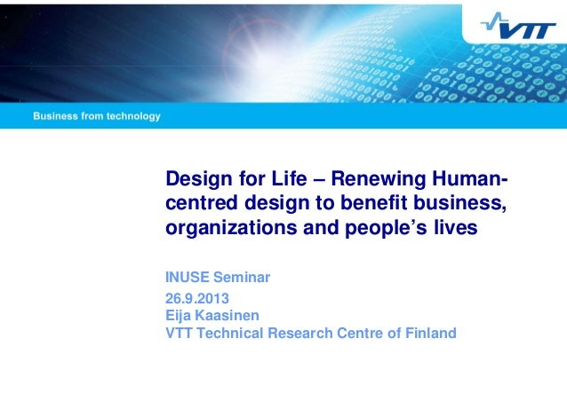 Design for Life – Renewing Human- centred design to benefit business, organizations and people's lives INUSE Seminar 26.9....