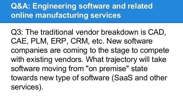 Q&A: Engineering software and related online manufacturing services Q3: The traditional vendor breakdown is CAD, CAE, PLM,...