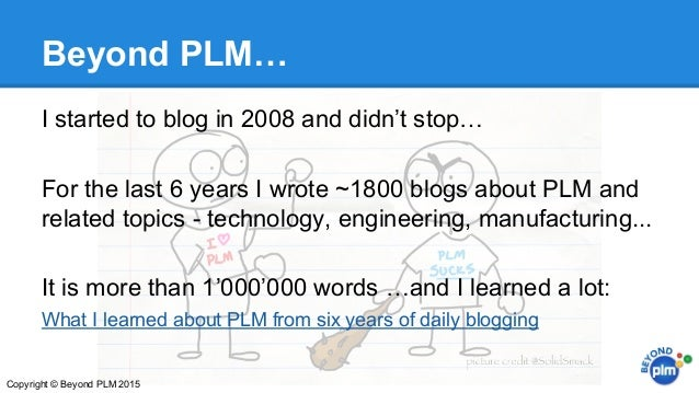 Beyond PLM… I started to blog in 2008 and didn't stop… For the last 6 years I wrote ~1800 blogs about PLM and related topi...