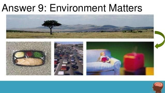Answer 9: Environment Matters