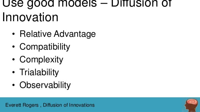 Use good models – Diffusion of Innovation • • • • •  Relative Advantage Compatibility Complexity Trialability Observabilit...