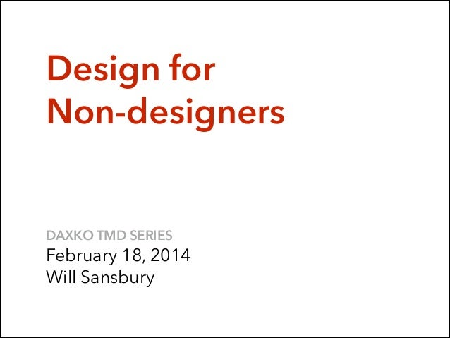 Design for Non-designers DAXKO TMD SERIES February 18, 2014 Will Sansbury