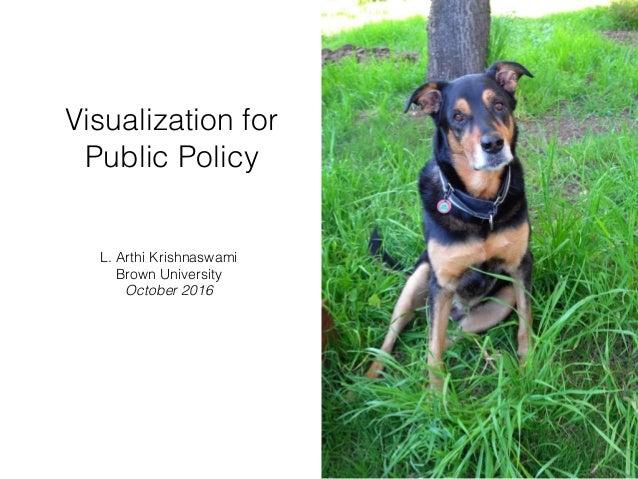 Visualization for Public Policy L. Arthi Krishnaswami Brown University October 2016
