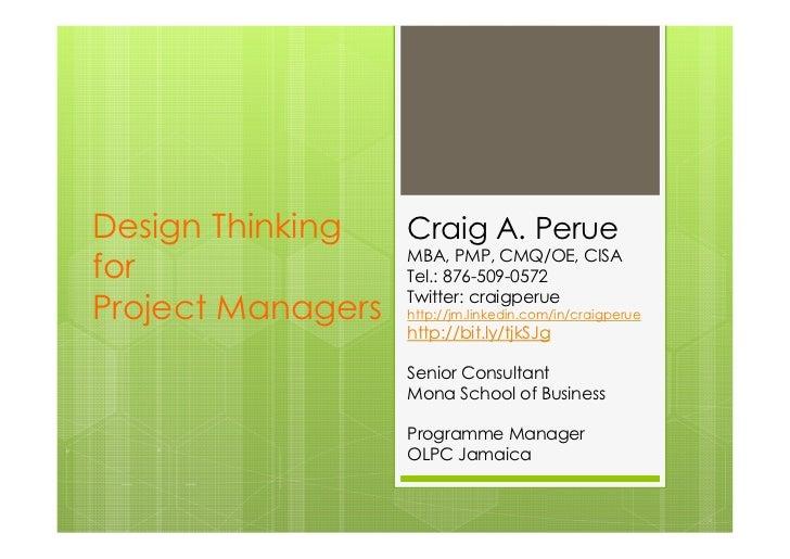 Design Thinking  Craig A. Perue                 MBA, PMP, CMQ/OE, CISAfor              Tel.: 876-509-0572                 ...