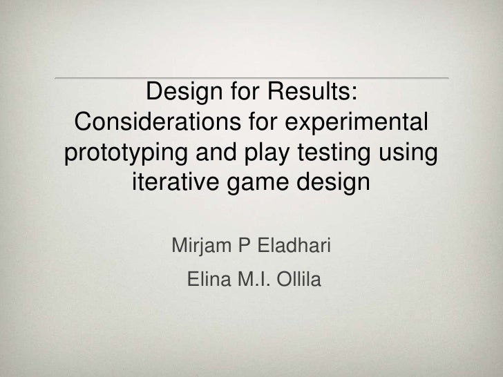 Design for Results: Considerations for experimental prototyping and play testing using iterative game design<br />Mirjam P...