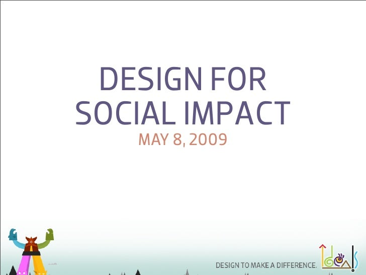 DESIGN FOR SOCIAL IMPACT    MAY 8, 2009