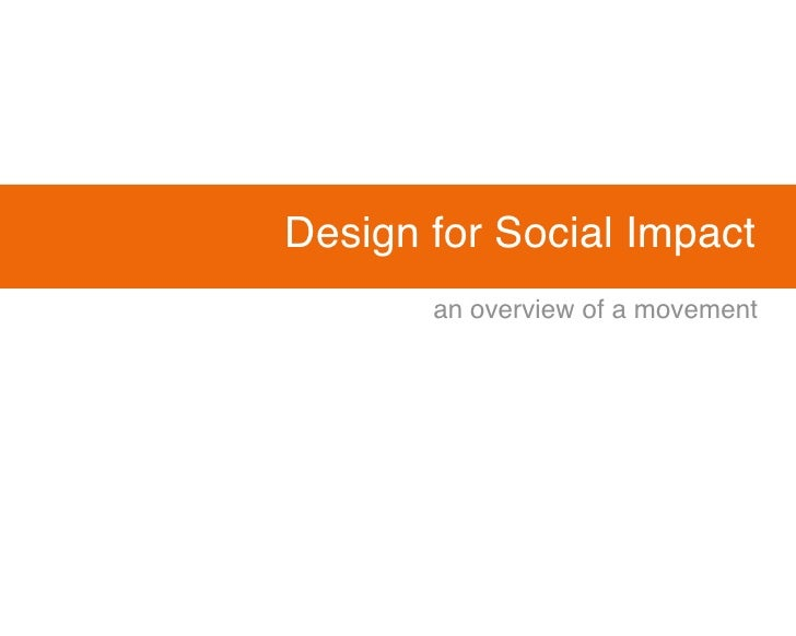 Design for Social Impact        an overview of a movement