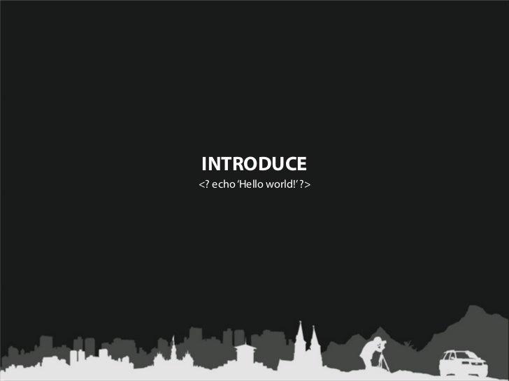 INTRODUCE<? echo 'Hello world!' ?>