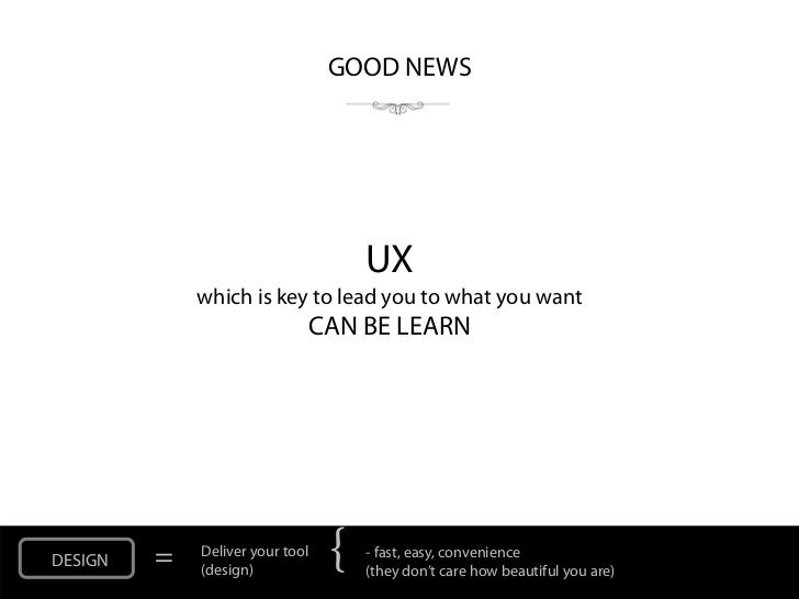 GOOD NEWS                                     UX             which is key to lead you to what you want                    ...