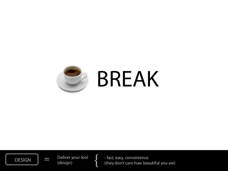 BREAKDESIGN   =   Deliver your tool             (design)            {   - fast, easy, convenience                         ...