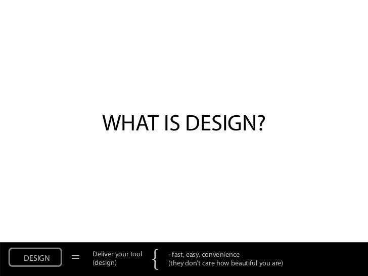 WHAT IS DESIGN?DESIGN   =   Deliver your tool             (design)            {   - fast, easy, convenience               ...
