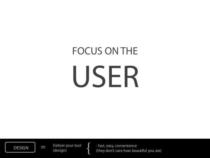 FOCUS ON THE                       USERDESIGN   =   Deliver your tool             (design)            {   - fast, easy, co...
