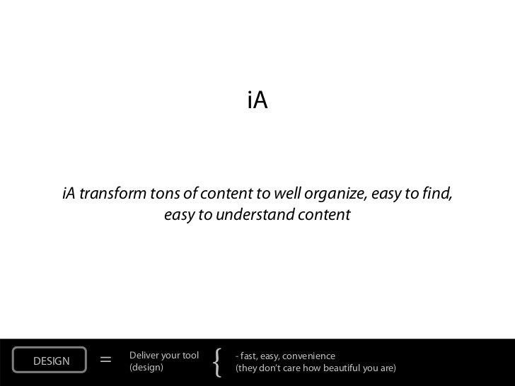iA    iA transform tons of content to well organize, easy to find,                   easy to understand contentDESIGN   = ...