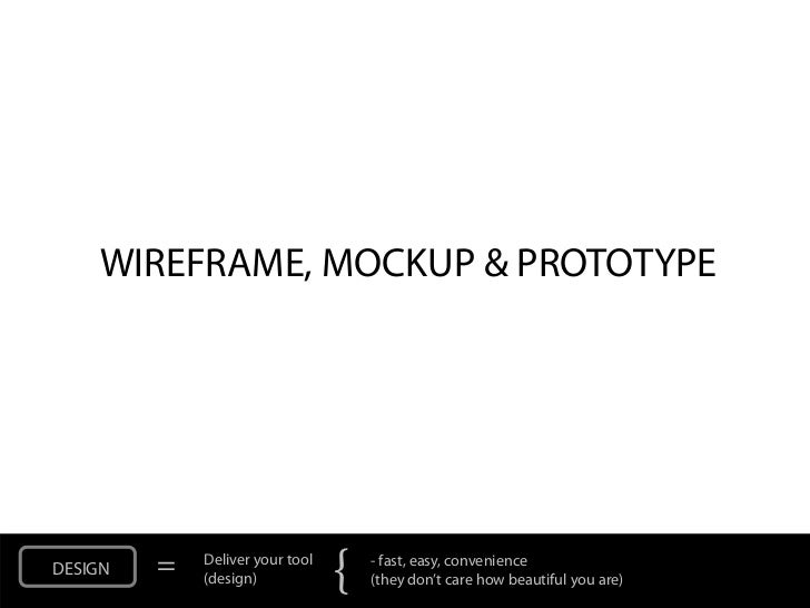 WIREFRAME, MOCKUP & PROTOTYPEDESIGN   =   Deliver your tool             (design)            {   - fast, easy, convenience ...