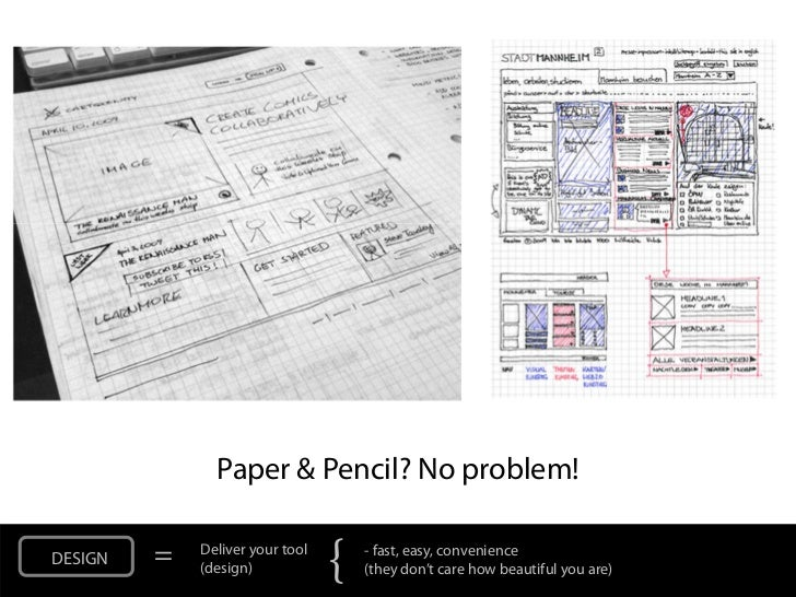 Paper & Pencil? No problem!DESIGN   =   Deliver your tool             (design)            {   - fast, easy, convenience   ...