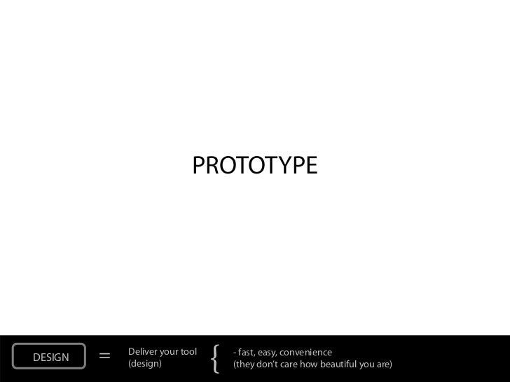 PROTOTYPEDESIGN   =   Deliver your tool             (design)            {   - fast, easy, convenience                     ...