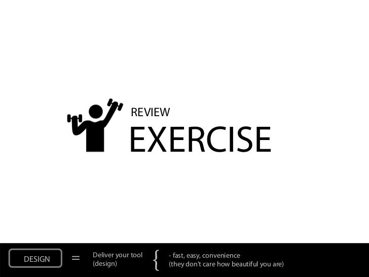 REVIEW                         EXERCISEDESIGN   =   Deliver your tool             (design)            {   - fast, easy, co...