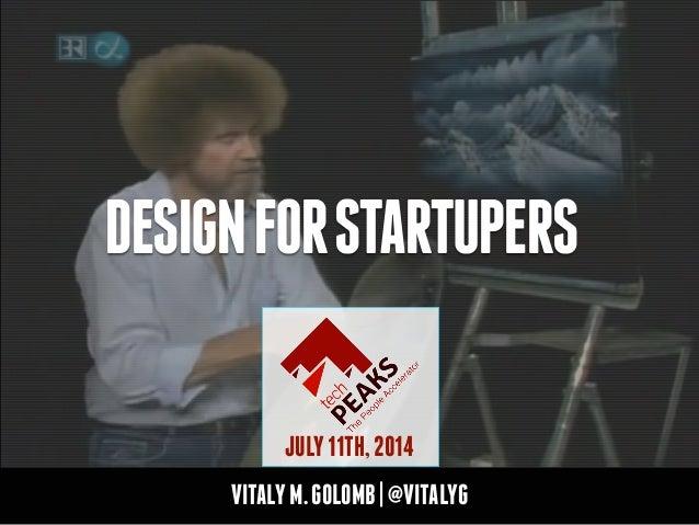 VITALYM.GOLOMB|@VITALYG DESIGNFORSTARTUPERS JULY11TH,2014