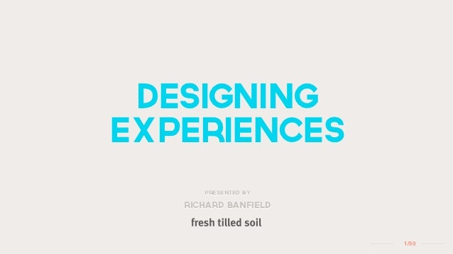designingexperiences      Presented by   richard banfield                      1 /50