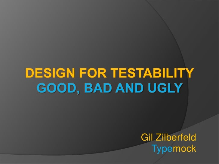 Design For TestabilityGood, Bad and Ugly<br />Gil Zilberfeld<br />Typemock<br />