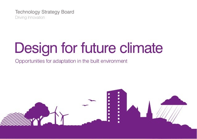 1 Design for future climate Opportunities for adaptation in the built environment Design for future climate