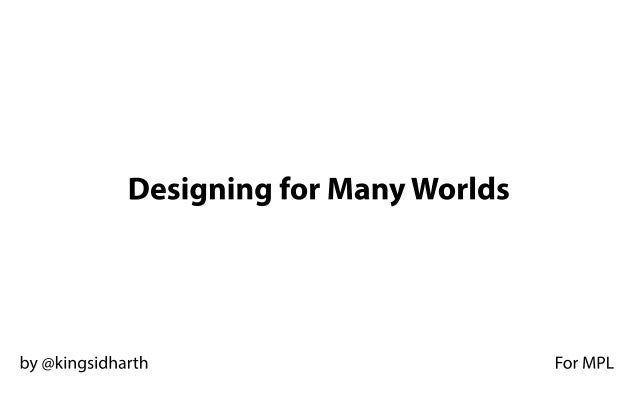 Designing for ManyWorlds by @kingsidharth For MPL