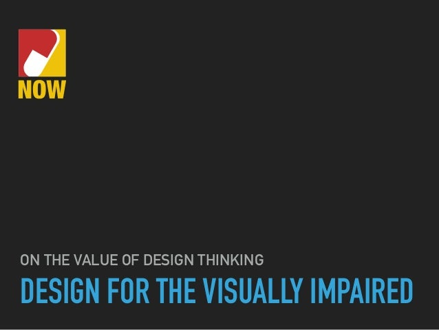 DESIGN FOR THE VISUALLY IMPAIRED ON THE VALUE OF DESIGN THINKING