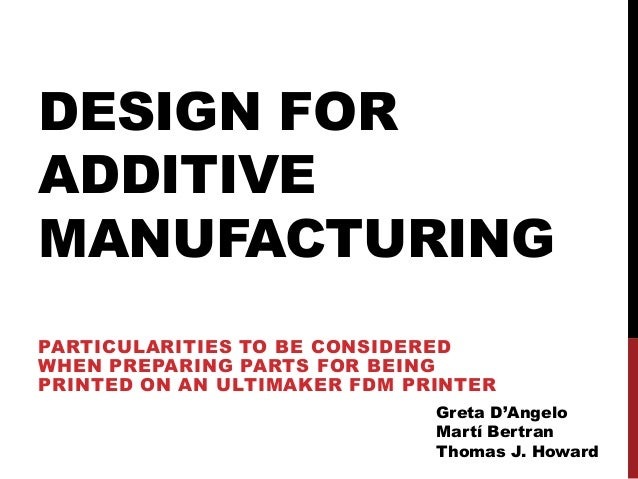 DESIGN FORADDITIVEMANUFACTURINGPARTICULARITIES TO BE CONSIDEREDWHEN PREPARING PARTS FOR BEINGPRINTED ON AN ULTIMAKER FDM P...