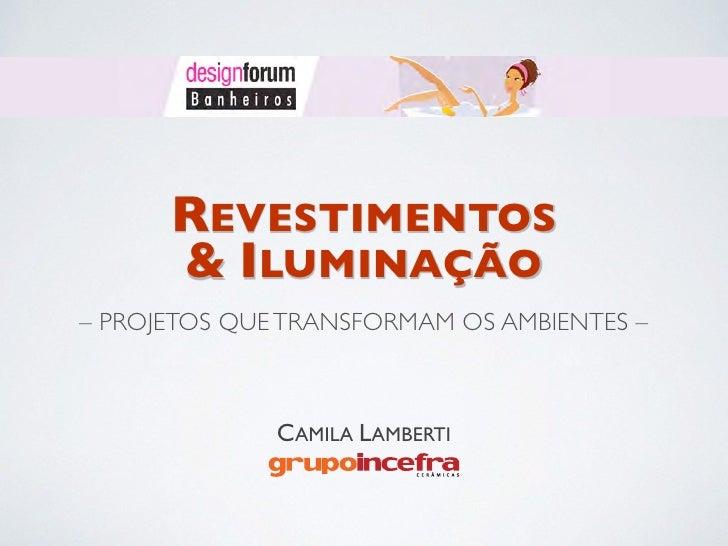 REVESTIMENTOS      & ILUMINAÇÃO– PROJETOS QUE TRANSFORMAM OS AMBIENTES –              CAMILA LAMBERTI
