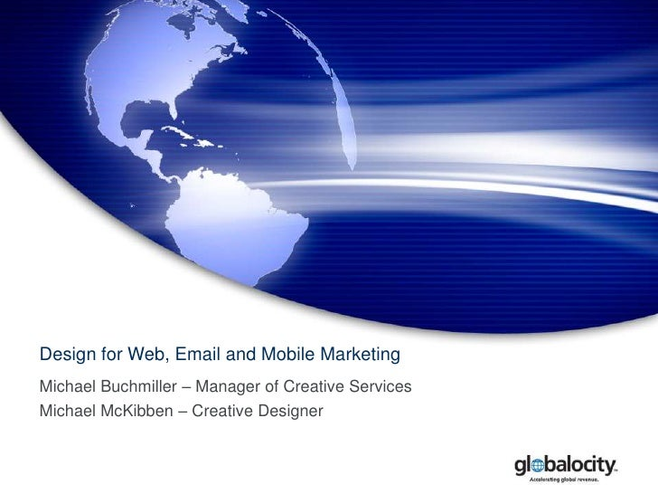 Design for Web, Email and Mobile Marketing<br />Michael Buchmiller – Manager of Creative Services<br />Michael McKibben – ...