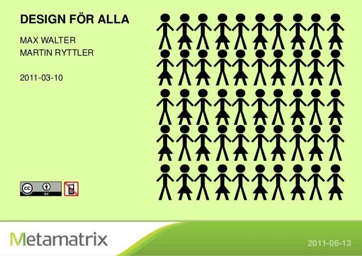 Design för ALLA<br />Max walter<br />Martin Ryttler<br />2011-03-10<br />