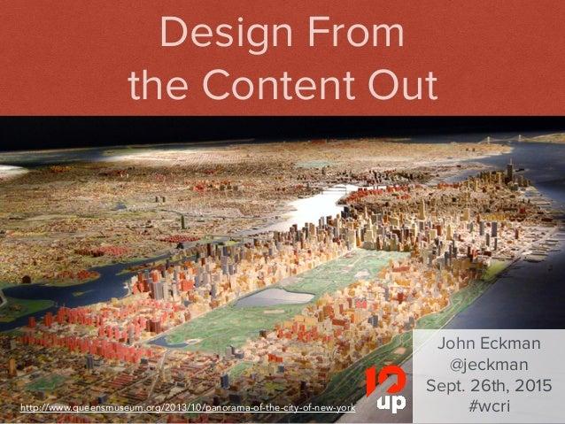 John Eckman   @jeckman   #NERDSummit Design From the Content Out John Eckman @jeckman Sept. 26th, 2015 #wcrihttp://www.que...