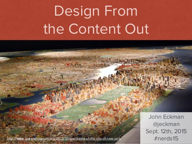 John Eckman   @jeckman   #NERDSummit Design From the Content Out John Eckman @jeckman Sept. 12th, 2015 #nerds15http://www....