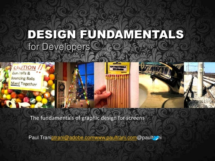Design fundamentals<br />for Developers<br />The fundamentals of graphic design for screens<br />Paul Traniptrani@adobe.co...